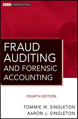 Fraud Auditing and Forensic Accounting By Singleton, Tommie W./ Singleton, Aaron J.