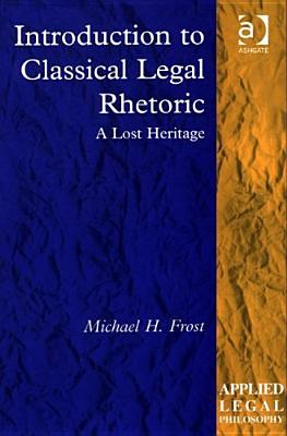 Introduction To Classical Legal Rhetoric By Frost, Michael H.